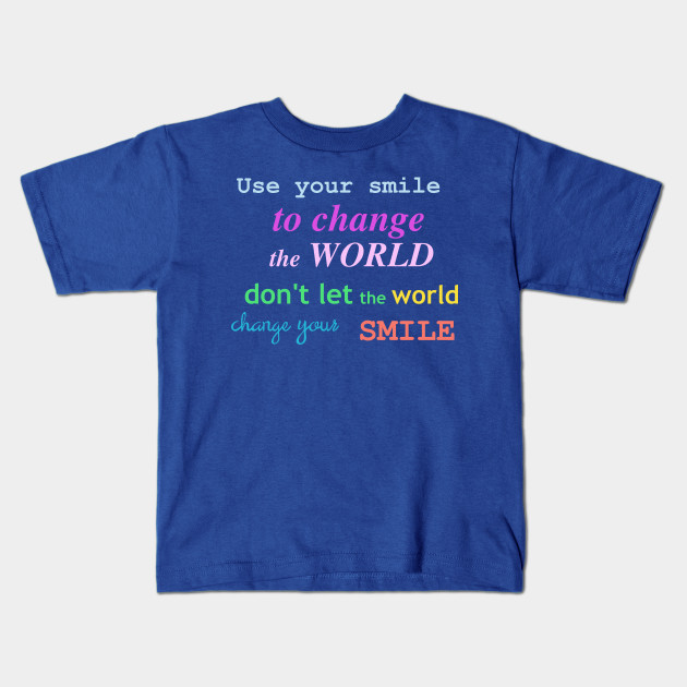 ca40d88a Use your smile - Smile - Kids T-Shirt   TeePublic