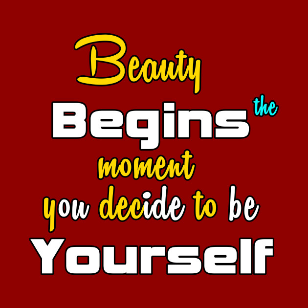 Beauty Begins the moment you decide to be yourself   T-shirts