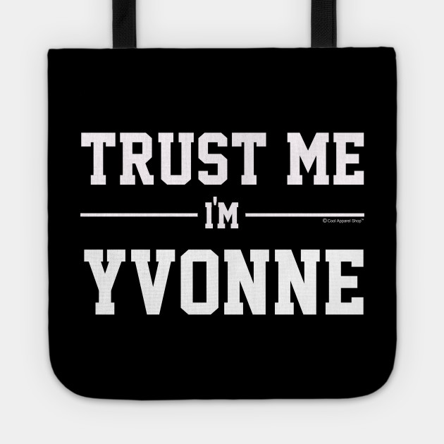Trust Me Im YVONNE. Cool Gift Idea For Friends