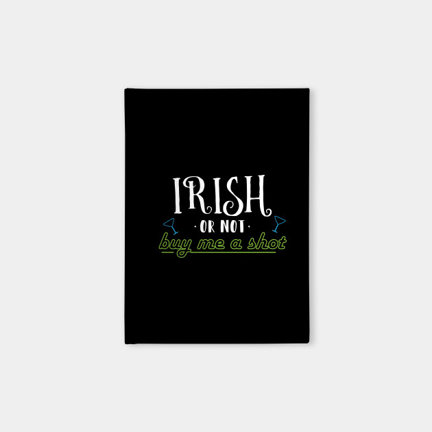 Irish Or Not Buy Me A Shot - Gift Buy Me A Drink St Patricks Day