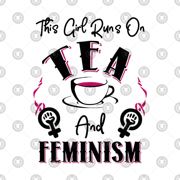 This Girl Runs On Tea and Feminism