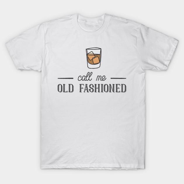 Call Me Old Fashioned Old Fashioned T Shirt Teepublic