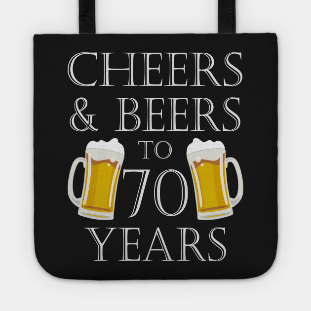 Cheers And Beers To 70Years 70th Birthday Gift Tote