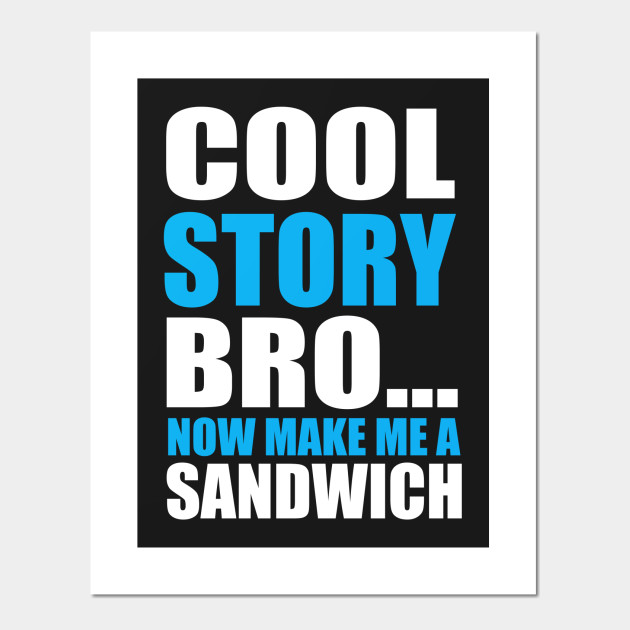 cool story bro now make me a sandwich meme posters and art