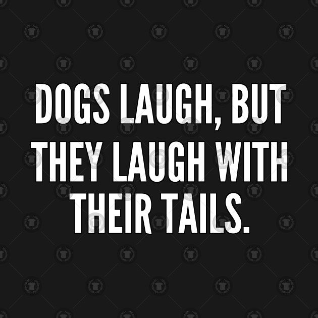 Dogs laugh but they laugh with their tails