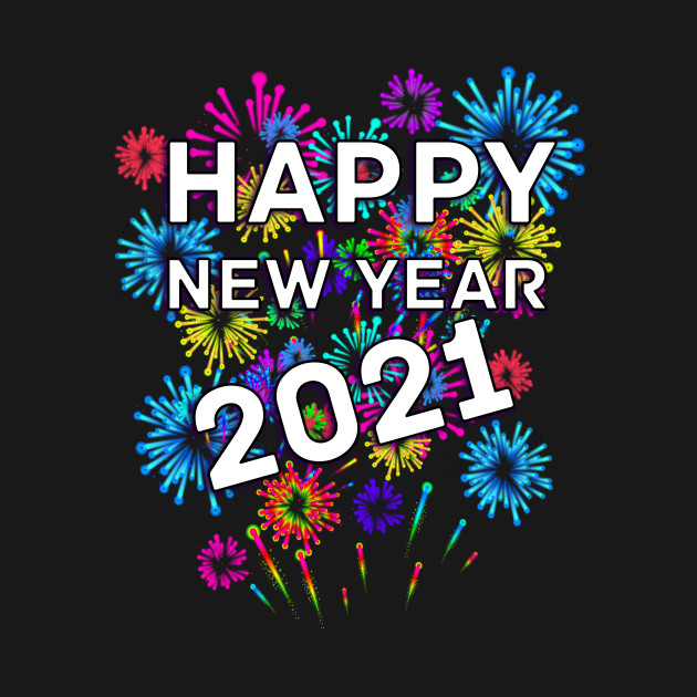 Happy New Year 2021 - Happy New Year 2021 - T-Shirt ...
