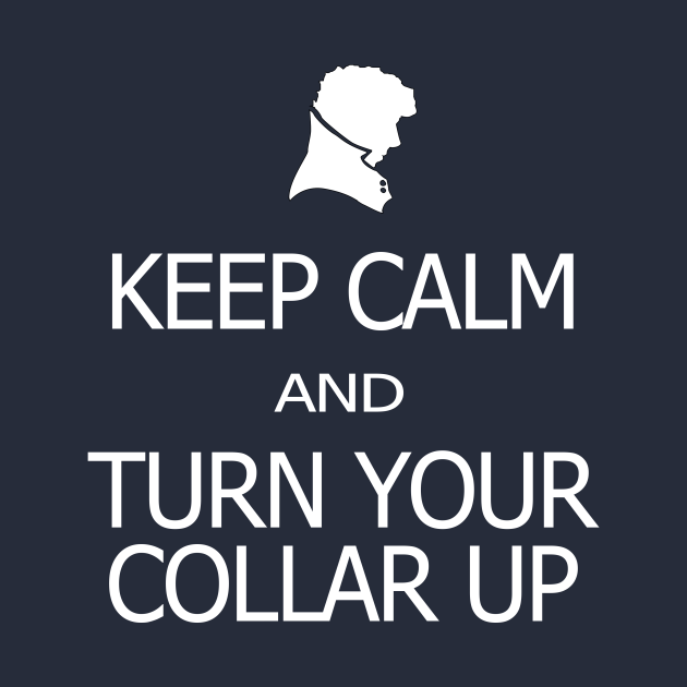 Keep Calm and Turn Your Collar Up