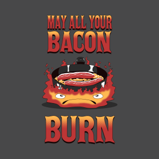 May All Your Bacon Burn t-shirts