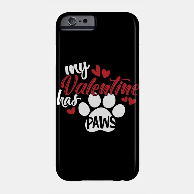 Valentine's Day My Valentine Has Paws Dog Lover Valentine Love Gift Phone Case