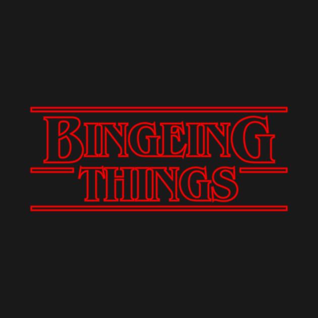 Bingeing Things