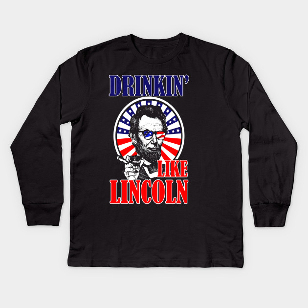 8819e600 Drinking Like Abe Lincoln T-shirt July 4th Independence Day Kids Long  Sleeve T-Shirt