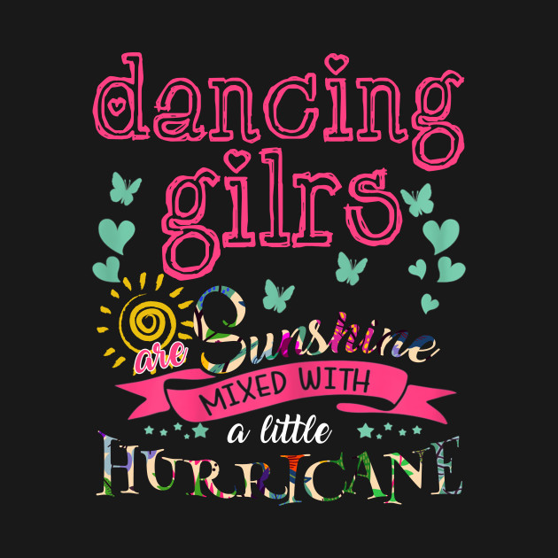 Love dancing Girls are Sunshine mixed with a little Hurricane Birthday gift