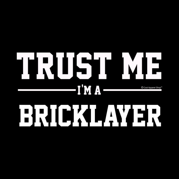 Trust Me Im A Bricklayer. Cool Gift Idea