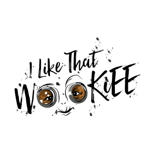 I Like That Wookiee t-shirts