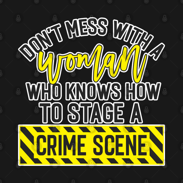 Don't Mess with a woman crime scene true crime fan