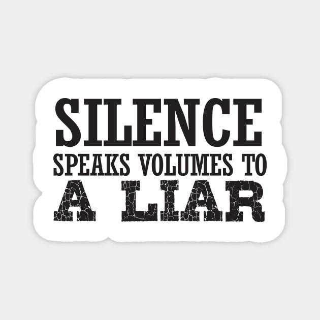 Silence Speaks Volumes To A Liar Inspirational Aimant Teepublic Fr