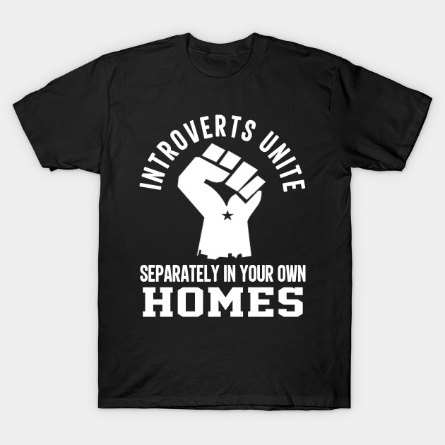 Introverts Unite Separately In Your Own Homes Funny Quote ...