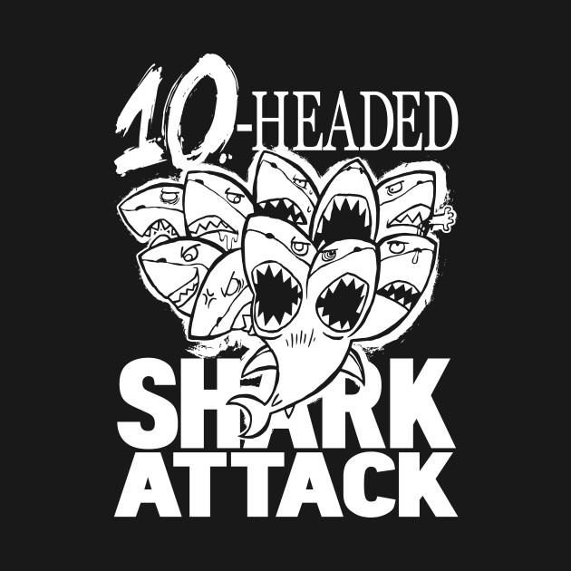10-HEADED SHARK ATTACK - Shark - T-Shirt | TeePublic