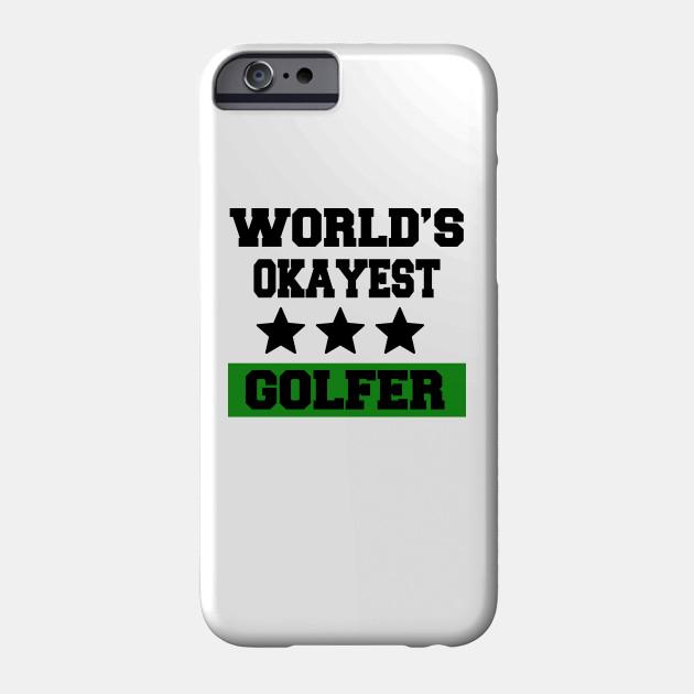 d7d86269f Feelin Good Tees World's Okayest Golfer Sports Golfing Golf Funny T Shirt  Phone Case