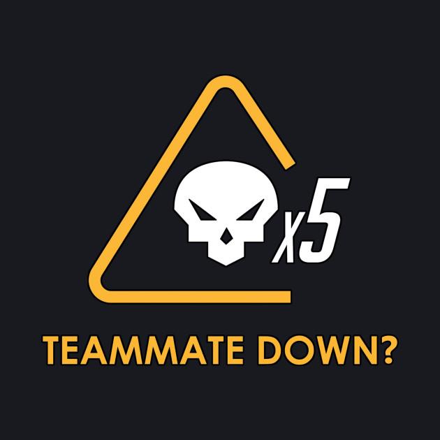 Teammate down?