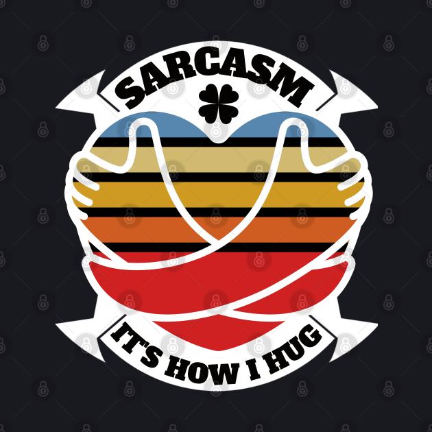 Sarcasm It's How I Hug funny