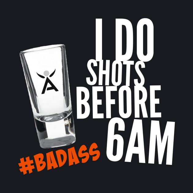 I DO SHOTS BEFORE 6AM #BADASS