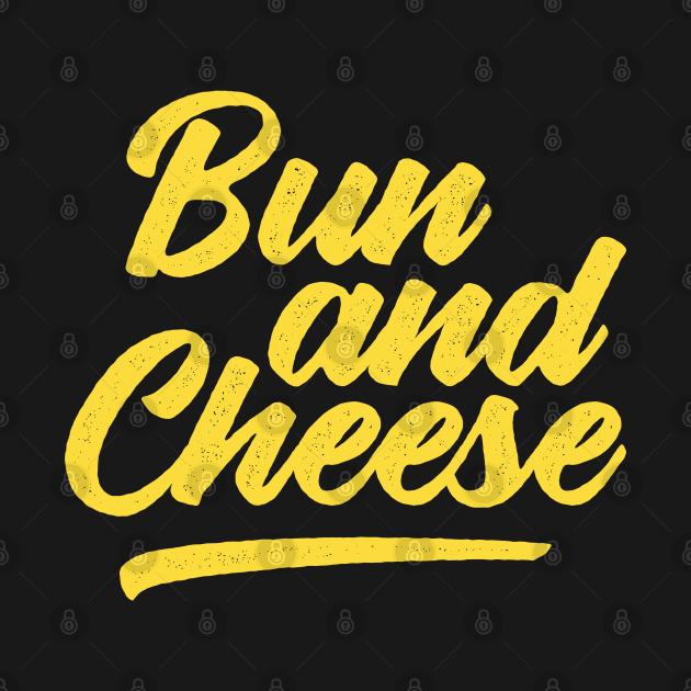 Bun and Cheese