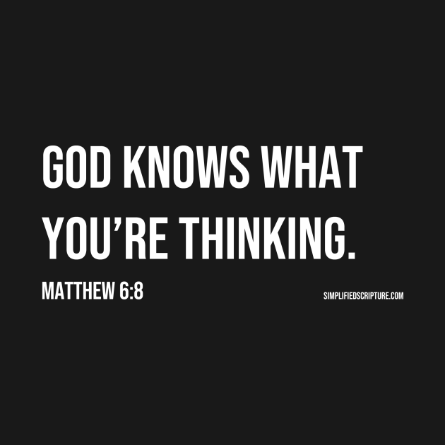 God Knows What You're Thinking. (Matthew 6:8)