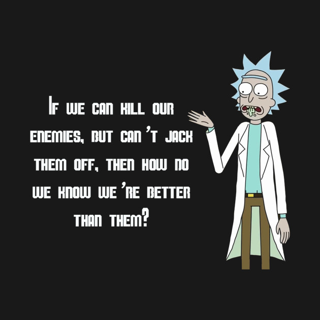 Best Rick And Morty Quotes: If We Can Kill Our Enemies