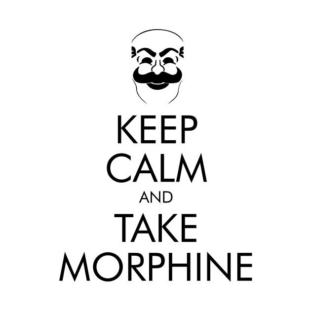 Keep Calm and Take Morphine