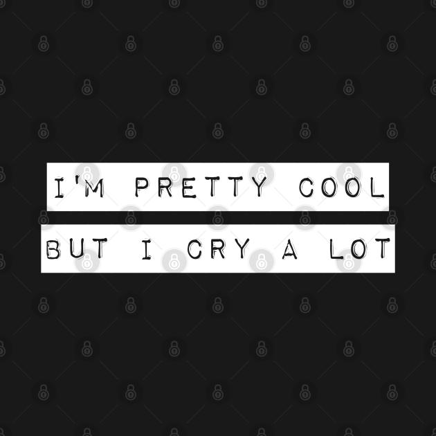I'm Pretty Cool But I Cry a Lot T-Shirt Goth Emo Tee