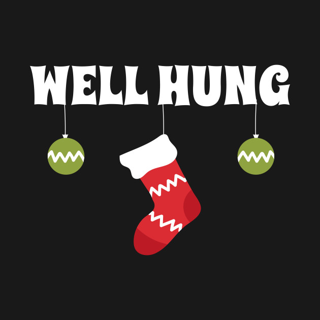 ea38c135d2a Well Hung Christmas - Well Hung Funny Mens Adult For Anyone With A ...