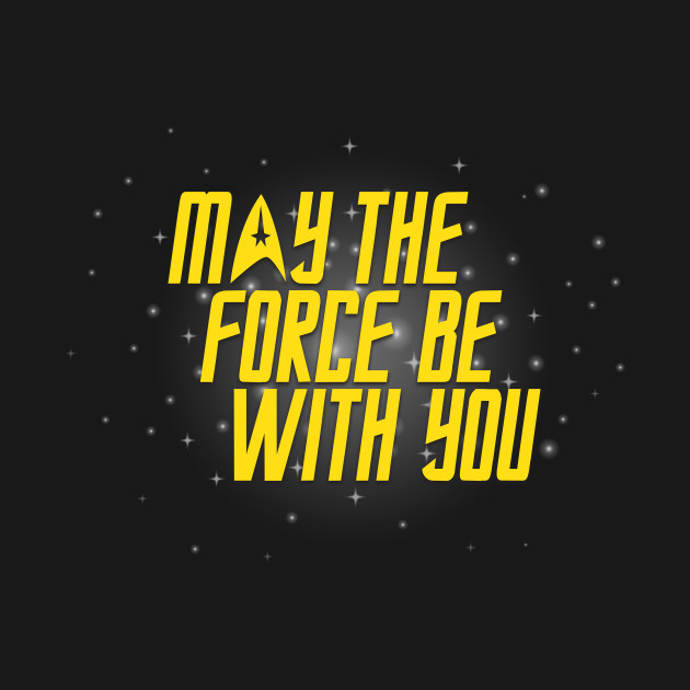May The Force Be With You Star Trek T Shirt Teepublic