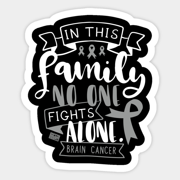 BRAIN CANCER AWARENESS TUMOR FAMILY NO ALONE QUOTE
