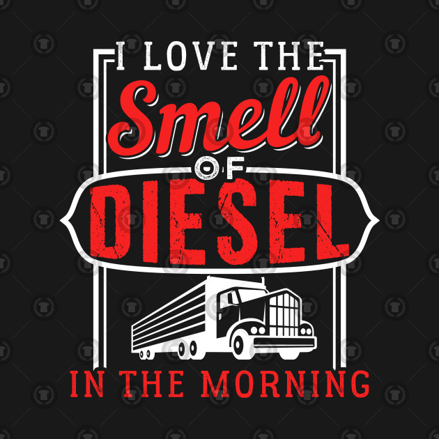 b7303e1b0 Truck Driver   The Smell Of Diesel - Trucker Smell Of Diesel - T ...