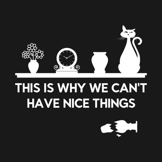 d9e60e90d This is why we can't have nice things - Cat - T-Shirt | TeePublic