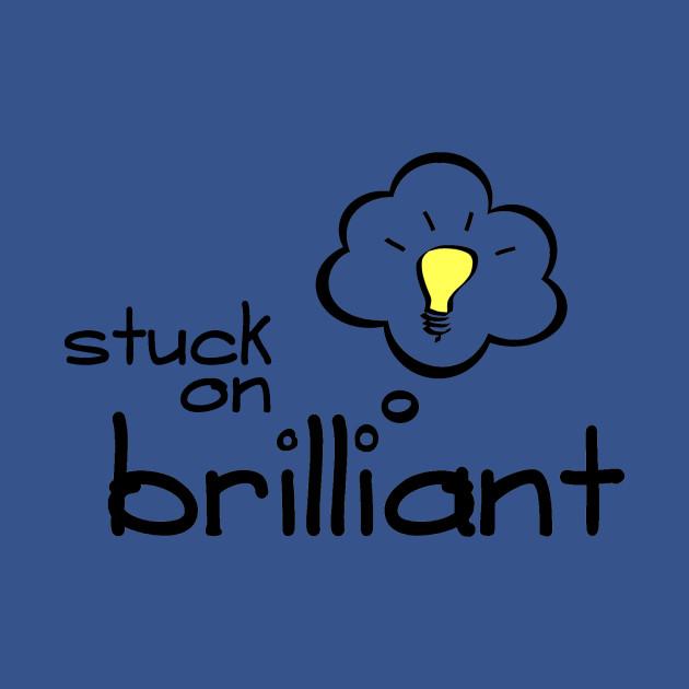 Stuck on Brilliant