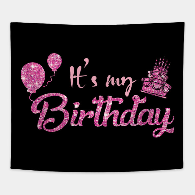 ItS My Birthday Women Teen And Girls Shirt Tapestry