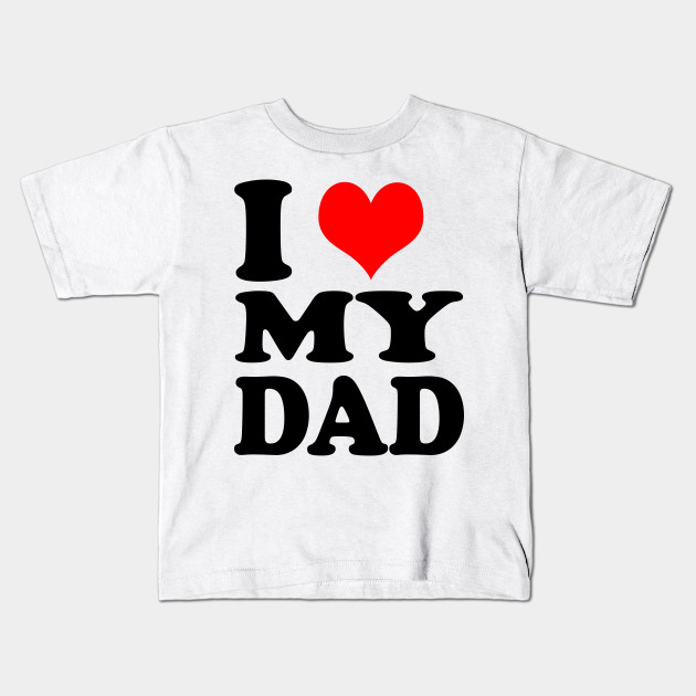 I Love Heart My Dad Kids T-Shirt