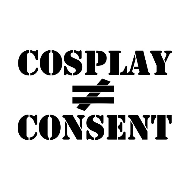 Cosplay Does Not Equal Consent