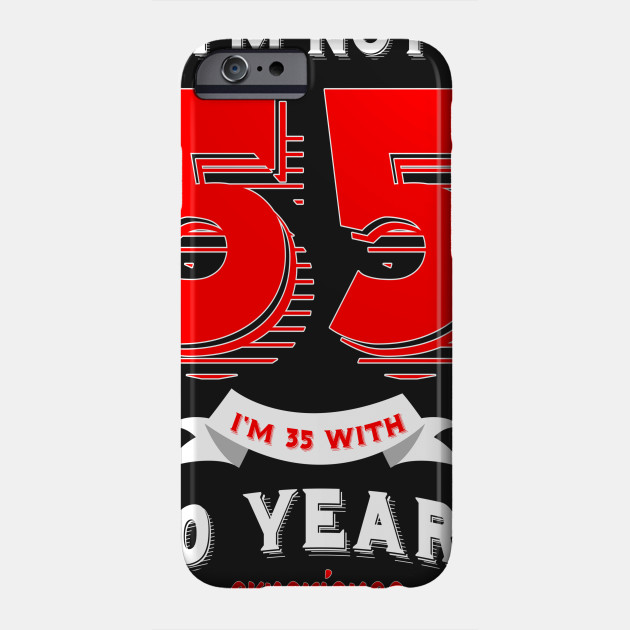 Im Not 55 35 With 20 Years Experience Phone Case