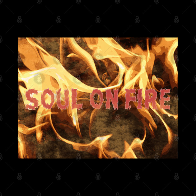 Soul on Fire, Statement, Passion, Fire