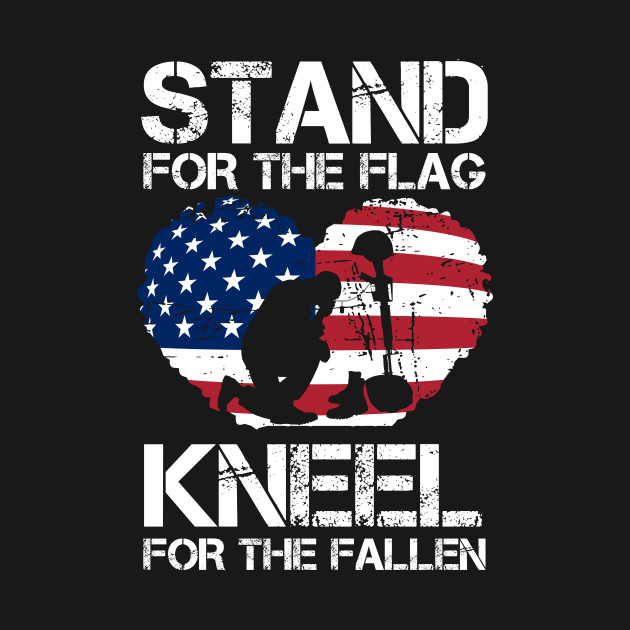 Stand For The Flag, Kneel For The Fallen!