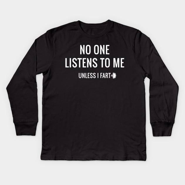 70683d473c2 No One Listens To Me Unless I Fart T-Shirt Funny Fart Shirt Kids Long  Sleeve T-Shirt