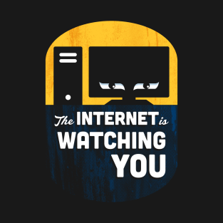 The Internet Is Watching You t-shirts
