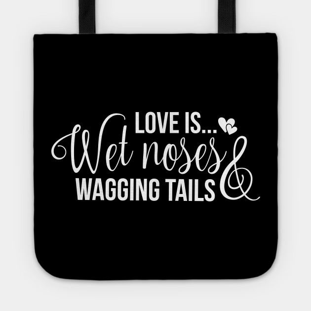 Love is wet noses wagging tails