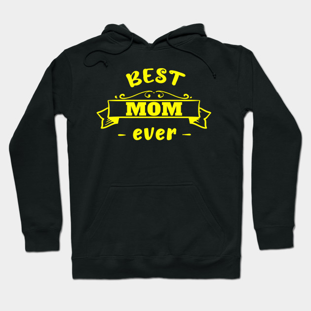 Best mom ever Mother's Day Mum Mother Mummy best Hoodie