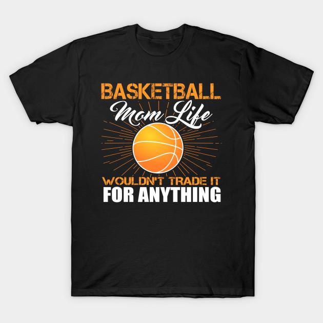 2f070cad BASKETBALL MOM LIFE Funny Shirt Sayings Mothers Day Gift Tee T-Shirt