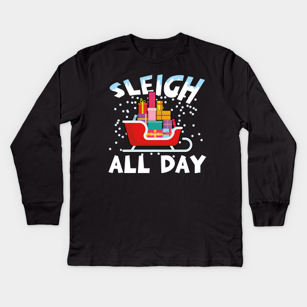 a8f118e9ac Sleigh All Day Christmas Gift - Sleigh All Day - Kids Long Sleeve T ...