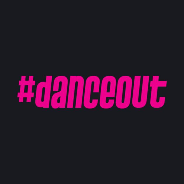 #danceout